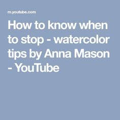 How to know when to stop - watercolor tips by Anna Mason - YouTube #watercolorarts
