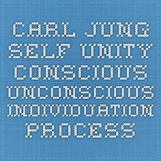 Carl Jung - Self unity Conscious unconscious Individuation process
