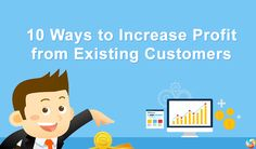 10 Ways to Increase Profit from Existing Customers