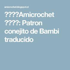 ☆☆☆☆Amicrochet ☆☆☆☆: Patron conejito de Bambi traducido