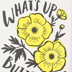 lucky * inside greeting: blank * front greeting: what's up buttercup? Greeting Card Companies, Greeting Cards, Buttercup, Paper Dimensions, Lily, Romantic, Paper Weights, The 100, Recycling
