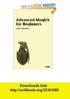 Advanced Magick for Beginners (9781904658412) Alan Chapman , ISBN-10: 1904658415  , ISBN-13: 978-1904658412 ,  , tutorials , pdf , ebook , torrent , downloads , rapidshare , filesonic , hotfile , megaupload , fileserve