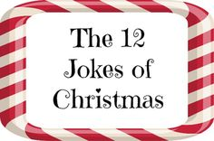 Holiday Fun: The 12 Jokes of Christmas - use these to countdown to Christmas: a joke each day!