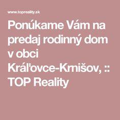 Ponúkame Vám na predaj rodinný dom v obci Kráľovce-Krnišov, :: TOP Reality