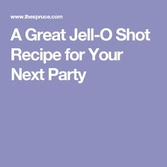 A Great Jell-O Shot Recipe for Your Next Party