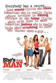 She's the Man - Such a cool movie! taken from Shakespeare's 'the twelfth night'. has a cool modern day twist to it!