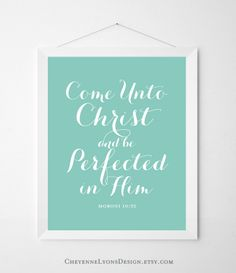 """https://www.etsy.com/listing/177576906/45-color-options-come-unto-christ?ref=shop_home_active_1  45 Color Options """"Come Unto Christ and be Perfected in Him"""" frameable typographic scripture print, 2014 LDS Young Women theme by CheyenneLyonsDesign"""
