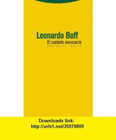 El cuidado necesario (9788498793017) Leonardo Boff , ISBN-10: 8498793017  , ISBN-13: 978-8498793017 ,  , tutorials , pdf , ebook , torrent , downloads , rapidshare , filesonic , hotfile , megaupload , fileserve