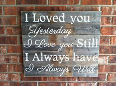 PREORDER for Custom I Loved you Yesterday I Love by WeatheredWays, $60.00