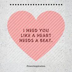 I need you like a heart needs a beat... #quotesdaily #heartbeat - powerinspiration-