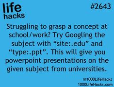 """Struggling to grasp a concept at school/work? Try Googling the subject with """"site:.edu"""" and type:.ppt This will give you power point presentation on the given subject from universities. School Life Hacks, College Life Hacks, School Study Tips, School Tips, College Tips, Dorm Life, High School Hacks, College Checklist, College Dorms"""