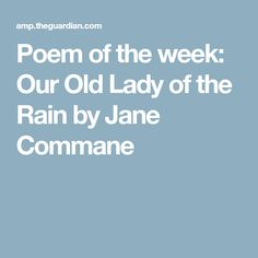 Poem of the week: Our Old Lady of the Rain by Jane Commane