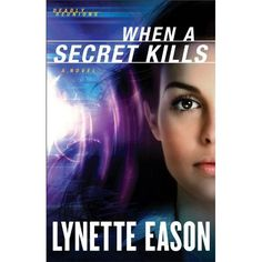 When a Secret Kills Book 3 Deadly Reunions series by Lynette Eason