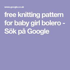 free knitting pattern for baby girl bolero - Sök på Google