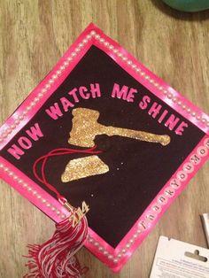 "Undergrad graduation cap....""now watch me shine"" at law school...legally blonde quote"