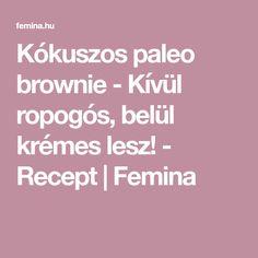 Kókuszos paleo brownie - Kívül ropogós, belül krémes lesz! - Recept   Femina Paleo Brownies, Cukor