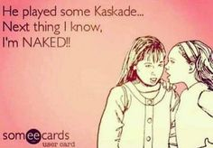 He's knows the way to a woman's heart... #Kaskade