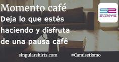 Momento café Deja lo que estés haciendo y disfruta de una pausa café #Camisetismo #PausaCafé #CoffeeTime #CoffeeLovers #EnjoyLifeDoLive