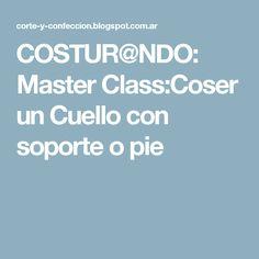 COSTUR@NDO: Master Class:Coser un Cuello con  soporte o pie