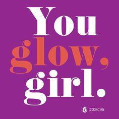 You glow, girl. - Lori Bonn Design
