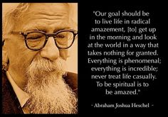 To Be Spiritual Is To Be Amazed #Heschel #quote