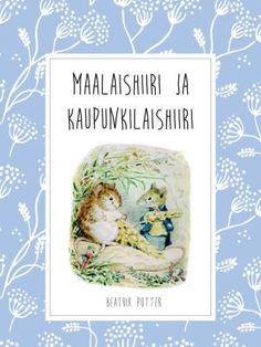 Maalaishiiri ja kaupunkilaishiiri_kansi Beatrix Potter, Koti, Cover, Books, Libros, Book, Book Illustrations, Libri