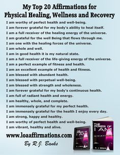 "Hello everyone and Seasons Greetings!!! As most of you know I recently underwent brain surgery for the removal of a nasty ole brain tumor. I am very happy to say I am recovering nicely  Here are my top 20 ""physical healing"" affirmations I've been using throughout the recovery process. Please download them and USE THEM!!!! and remember: Sharing IS Caring - I Love You ALL and I Thank you all for your love, kindness, prayers and generosity  - R. J. Banks www.loaaffirmations.com"