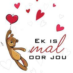 Ek is mal oor jou Wisdom Quotes, Qoutes, Goeie Nag, Goeie More, Afrikaans Quotes, Love Notes, D1, Deep Thoughts, Pens