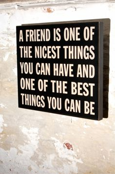 A friend is one of the nicest things you can have, and one of the best things you can be.  ~Douglas Pagels  #quotes #friends