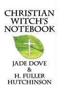 Christian Witch's Notebook by Jade Dove, http://www.amazon.com/dp/1451269048/ref=cm_sw_r_pi_dp_hEdjqb1WP49XH