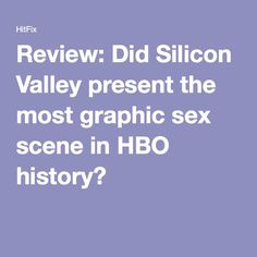 review did silicon valley present the most graphic sex scene in hbo history hbo ilicon valley39 tech
