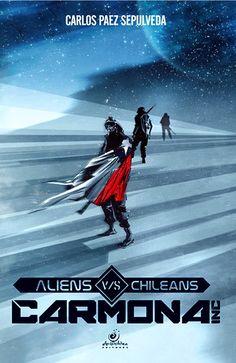 Novela: Carmona Inc. Aliens vs. Chilean - $ 6.600  Autor: Carlos Páez Novela. Ciencia Ficción. 122 páginas. Tamaño: 19 x 13 cms. Portada: couché opaco 350 grs. Color. Encuadernación: hotmelt