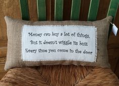 """""""Money can buy a lot of things.."""" Burlap and linen pillow $27"""