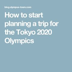 How to start planning a trip for the Tokyo 2020 Olympics