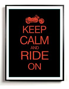 Motorcycle Art Print Keep Calm and Ride On Gift good idea for dad's garage now that its clean...