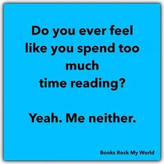 Is there such a thing? I think not! I Love Books, Good Books, Books To Read, My Books, I Love Reading, Book Quotes, Book Memes, Book Fandoms, Book Of Life