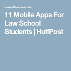 11 Mobile Apps For Law School Students | HuffPost