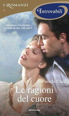 """I miei sogni tra le pagine: Pensieri su """"LE RAGIONI DEL CUORE"""" di Pamela Clare..."""