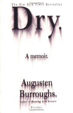 Dry by Augusten Burroughs- This is also in my top 5. I love memoirs and I love books about addiction. Perfect.