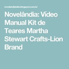 Novelândia: Vídeo Manual Kit de Teares Martha Stewart Crafts-Lion Brand