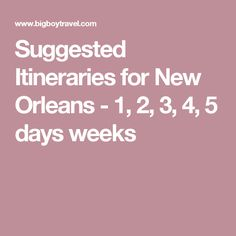 Suggested Itineraries for New Orleans - 1, 2, 3, 4, 5 days weeks
