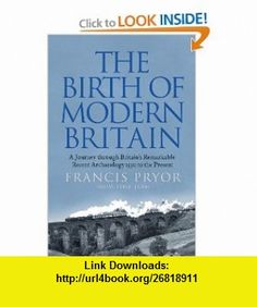 The Birth of Modern Britain A Journey into Britains Archaeological Past 1550 to the Present (9780007299119) Francis Pryor , ISBN-10: 0007299117  , ISBN-13: 978-0007299119 ,  , tutorials , pdf , ebook , torrent , downloads , rapidshare , filesonic , hotfile , megaupload , fileserve