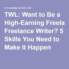 TWL: Want to Be a High-Earning Freelance Writer? 5 Skills You Need to Make it Happen