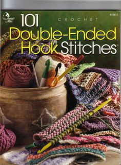 101 Double Ended Hook Stitches Crochet Crochet n the Double