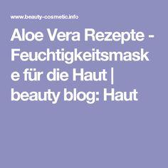 Aloe Vera Rezepte - Feuchtigkeitsmaske für die Haut | beauty blog: Haut