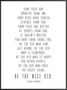 Jobs From Home Discover Be The Nice Kid Bryan Skavnak Quote Wall Print Children Kids Room Decor Classroom Decor Black or Rainbow Great Quotes, Quotes To Live By, Life Quotes, Inspirational Quotes, Peace Quotes, The Words, Statements, Inspire Me, Life Lessons