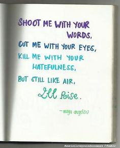 Another one from the fabulous Maya Angelou <3