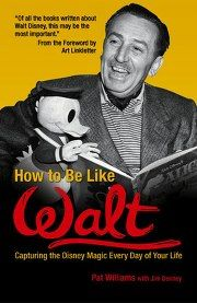 (Critique de livre) : How to Be Like Walt: Capturing the Disney Magic Every Day of Your Life