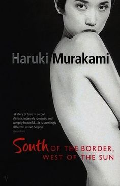 South of the Border, West of the Sun, by Haruki Murakami