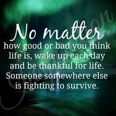 No matter how good or bad you think life is